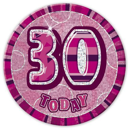"PINK ""30"" TODAY PRISM AGE BIRTHDAY BADGES"